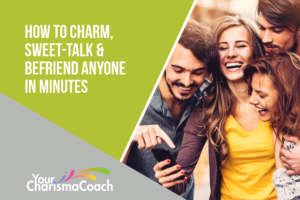 How to Charm, Sweet-Talk, And Befriend Anyone in Minutes