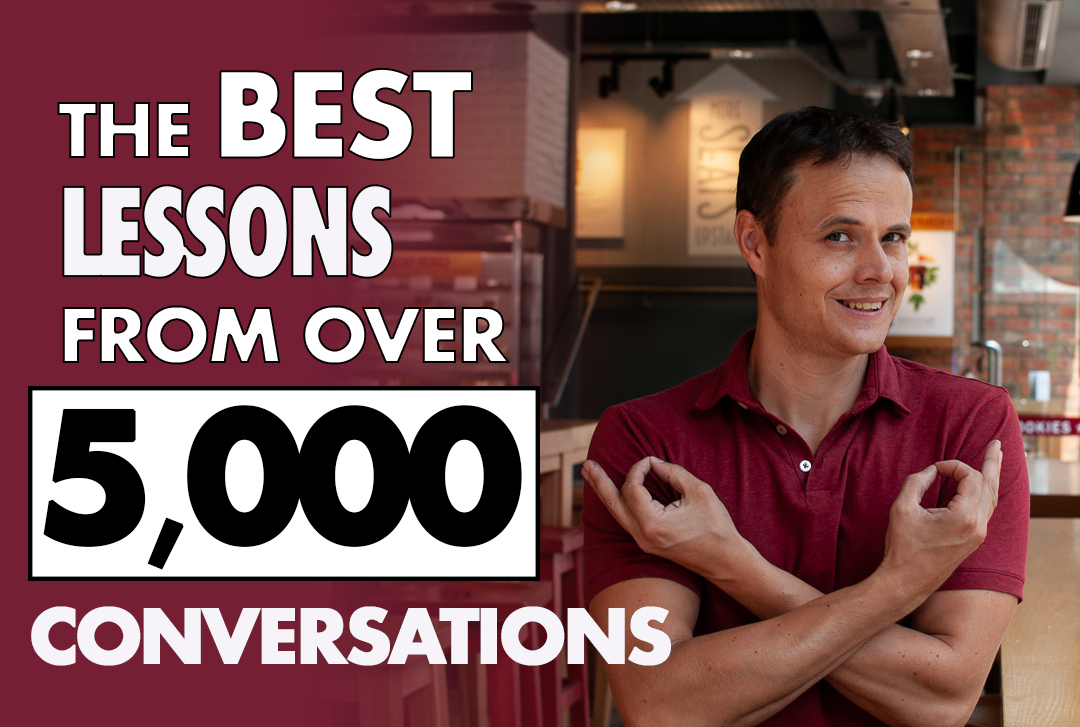 The Best Lessons From Over 5000 Conversations